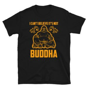 """I Can't Believe It's Not Buddha"" Short-Sleeve Unisex T-Shirt"