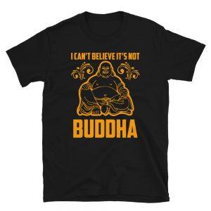 """I Can't Believe It's Not Buddha"" Short-Sleeve Unisex T-Shirt"
