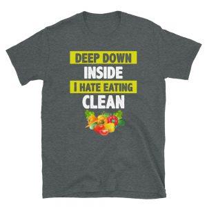 """I Hate Eating Clean"" Short-Sleeve Unisex T-Shirt"