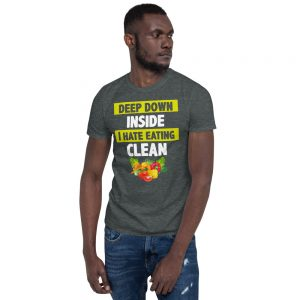 """I Hate Eating Clean"" Short-Sleeve Unisex T-Shirt"
