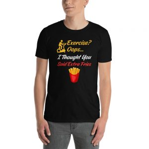 """""""Exercise?"""" Short-Sleeve Unisex T-Shirt"""