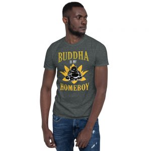 """Buddha is My Homeboy"" Short-Sleeve Unisex T-Shirt"