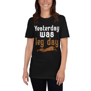 """Yesterday Was Leg Day"" Short-Sleeve Unisex T-Shirt"